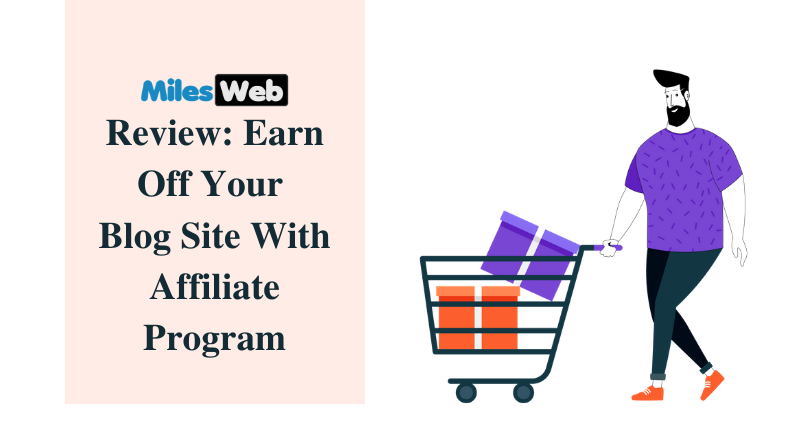 MilesWeb Review: Earn off Your Blog Site with Affiliate Program